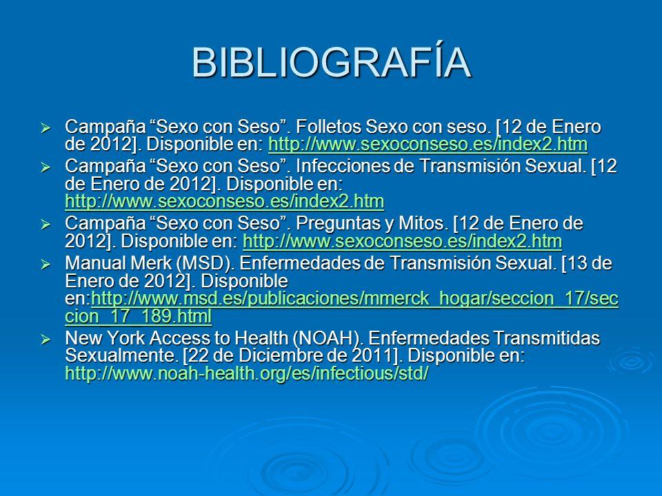 BIBLIOGRAFÍACampaña Sexo con Seso . Folletos Sexo con seso. [12 de Enero de 2012]. Disponible en: http://www.sexoconseso.es/index2.htm.